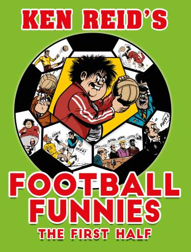 Ken Reid's Football Funnies: The First Half
