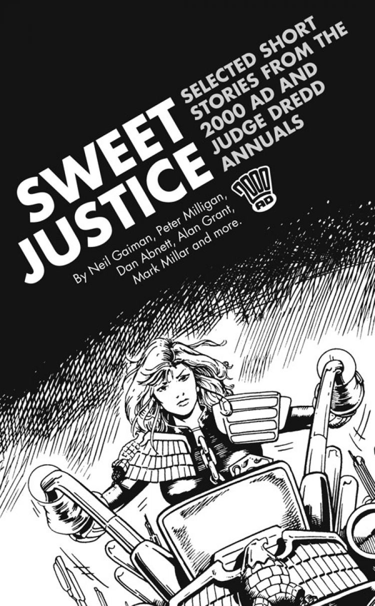 Judge Dredd: Sweet Justice - Selected Short Stories from the 2000 AD and Judge Dredd Annuals